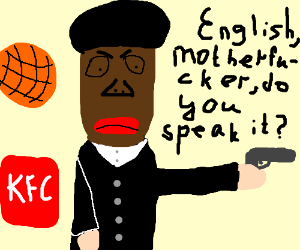 """English, mofo, do you speak it?"""