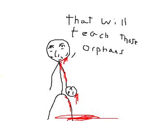 Man achieves vengeance upon orphans.