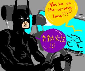 Asian Batman can't drive.