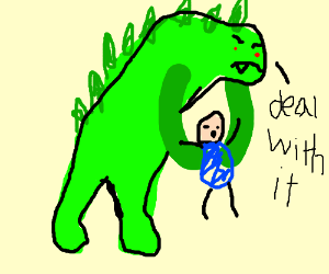 """""""Deal With It"""" says Godzilla."""