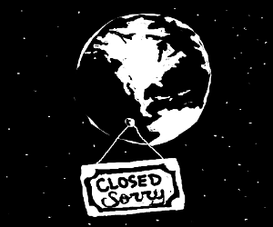 Earth Is now Closed sorry