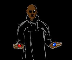 morpheus makes you choose a pill