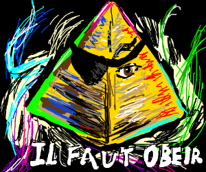 You must obey the french, one eyed pyramid!