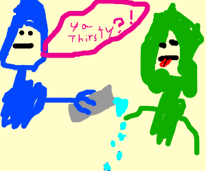 blue hood guy ask green hood guy ifhes thirsty