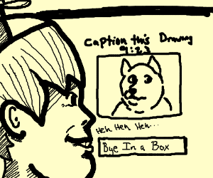 someone's spamming drawception: 'bye in a box'