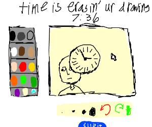 time is erasing your drawing muhahah
