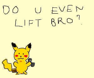 """Pokemon sais """"DO YOU EVEN LIFT BRO?"""""""