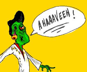 """Zombie Elvis says, """"Ahaaaveeh"""""""