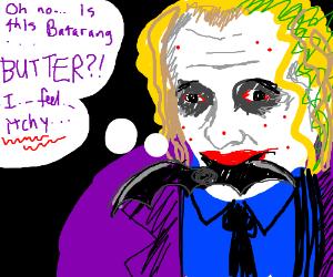 Joker is allergic to butter-laced batarang.