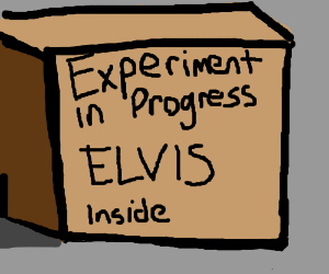 Elvis is neither dead nor alive.