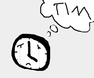 Clock's crying & thinking of tim (not time).