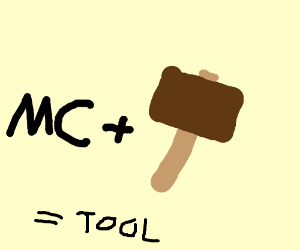 Mc plus hammer equals tool