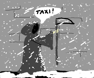 Grim Reaper tries to hail a cab in a blizzard.