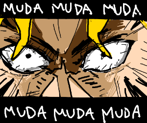 MUDA MUDA MUDA MUDA (Jojo's Bizarre Adventure)