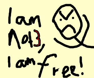 I am not a number! I'm a free man!