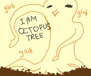 I am octopus tree!