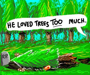 Tree saving hippie killed by falling tree.