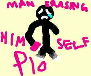 Man erasing himself; pass it on!