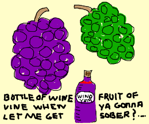 Behold! The drink of my grape people!
