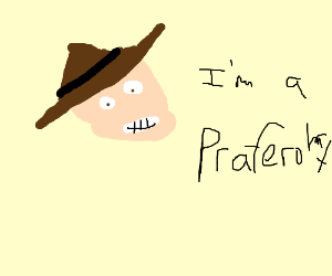 Indie Jones type fellow says he's a Praferohat