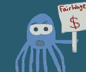 Octopus protesting for better pay.