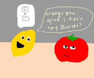 lemon tells an unfunny joke to a tomato