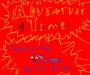 Derp Adventure time featuring blue blob