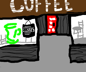 The coffee shop is closed