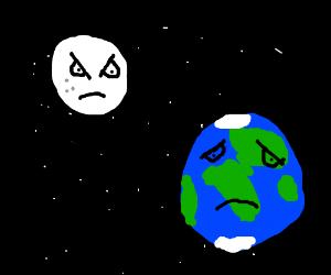 Moon angry at Earth