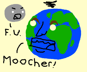 The moon and the earth had an argument
