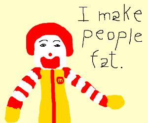 McDonalds makes you fat...