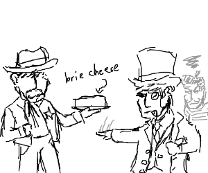 Sheriff offers fancy man a brie cheese. Yuck.