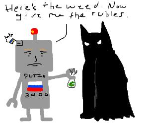 Robo-Putin sells some weed to batman