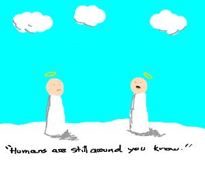 Heavens made aware - humans are still around