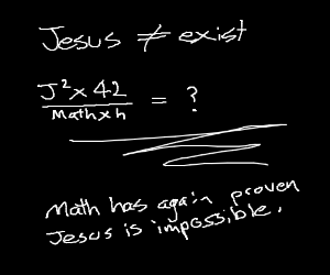 Jesus is impossible! Math says you don't exist