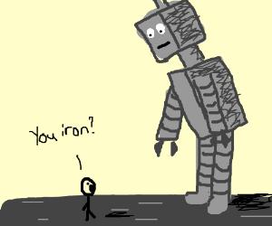 "Man asks freakin' giant robot: ""You iron?"""