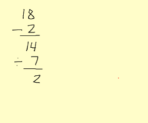 18 minus 2 equals 14, 14 divided by 7 equals 2
