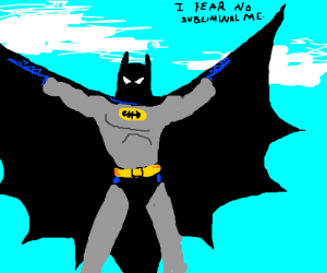 Obvious Batman is afraid of Subliminal Batmens
