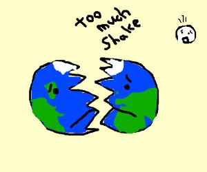 Shake-shake-shake shake-shake-shake the earth!