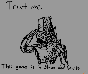 This game is in b/w. Trust me