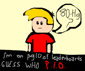 guess who I am, I am on pg10 leaderboards, pio