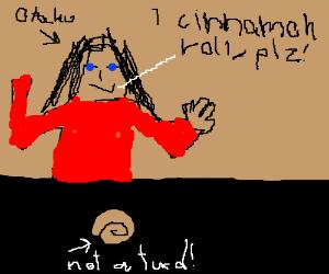Otaku girl wants cinnamon roll