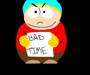You're gonna have a bad time (South Park)