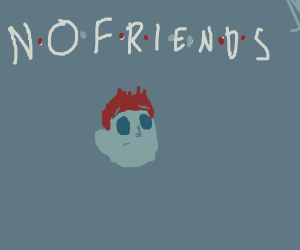 "spin-off of the show Friends = ""No Friends"""