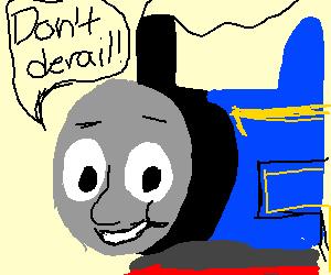 Thomas the tank engine says don't derail.
