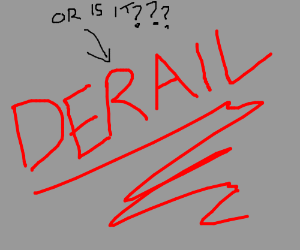 """""""How do you know its derail"""" with derail inred"""