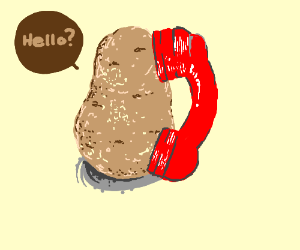 I'll just give the phone to the potato...