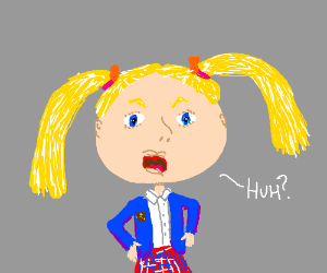 "Snarky, blonde school girl w/pig-tails ""huh?"""