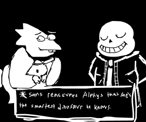 Sans reassures that Alphys is the smartest.