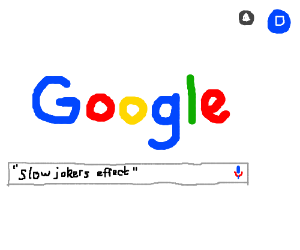 """a Google search for """"slowjokers effect"""""""